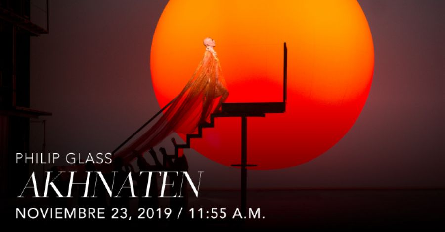 Akhnaten, Philip Glass. Opera. Transmisión en vivo