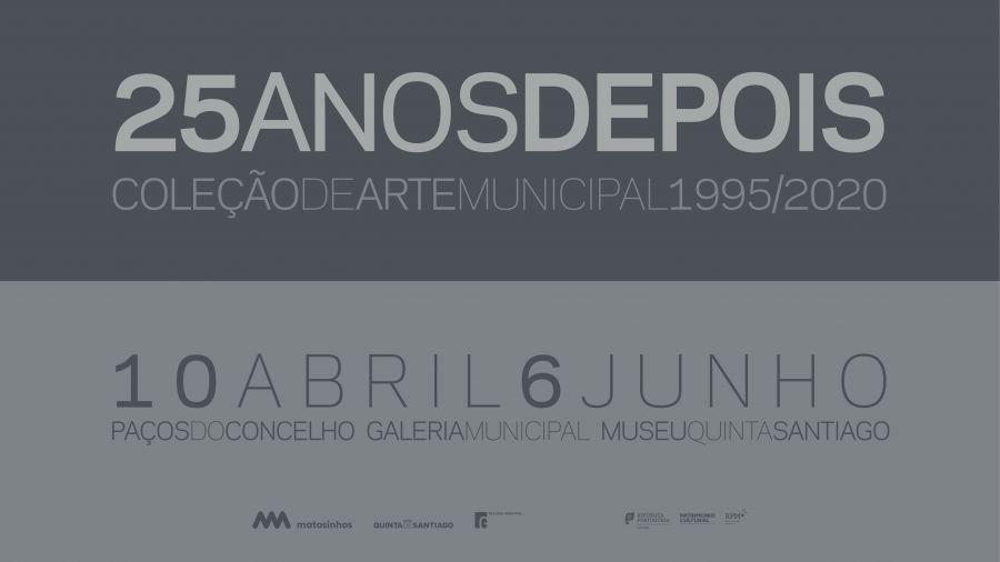 25 ANOS DEPOIS … COLEÇÃO DE ARTE MUNICIPAL 1995/2020