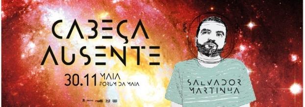 Salvador Martinha - 'Cabeça Ausente' - Fórum da Maia