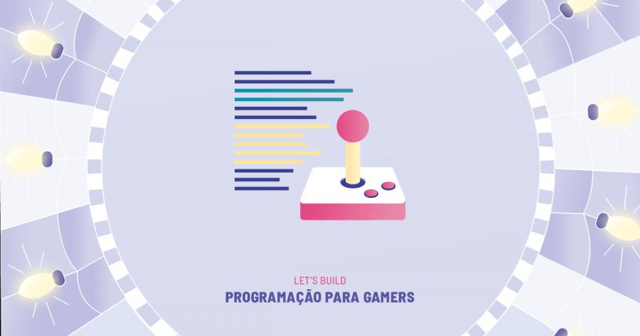 JUNIOR BOOTCAMP - Let's Build: Programação para Gamers