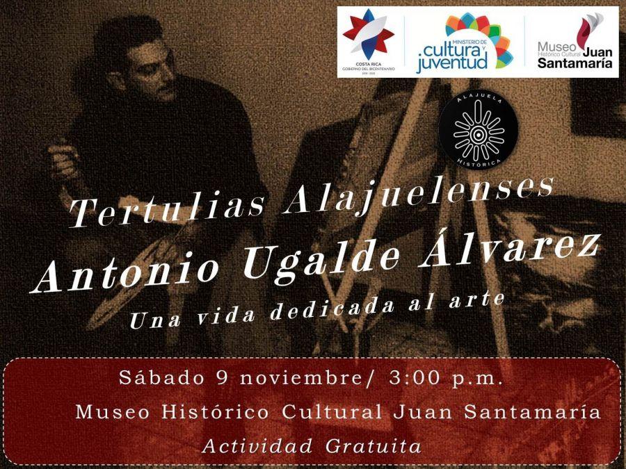 Tertulia Alajuelense. Antonio Ugalde Álvarez. Una vida dedicada al arte