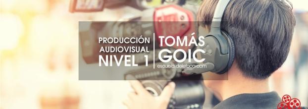 Producción audiovisual, nivel 1. Tomas Goic
