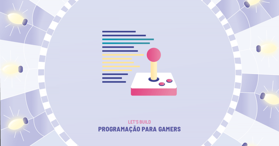JUNIOR BOOTCAMP - Let's Build: Programação para Gamers