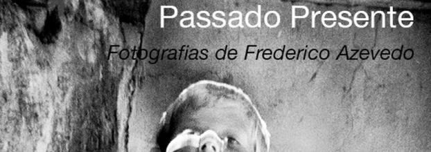 Passado Presente - exposição de Frederico Azevedo