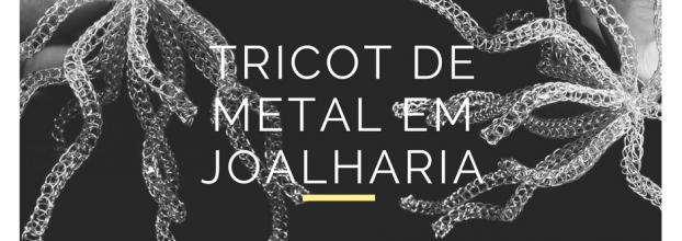workshop de 'Tricot em metal para joalharia'