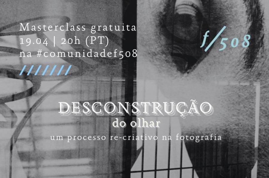 Masterclass ONLINE Desconstrução do Olhar: um processo re-criativo na fotografia