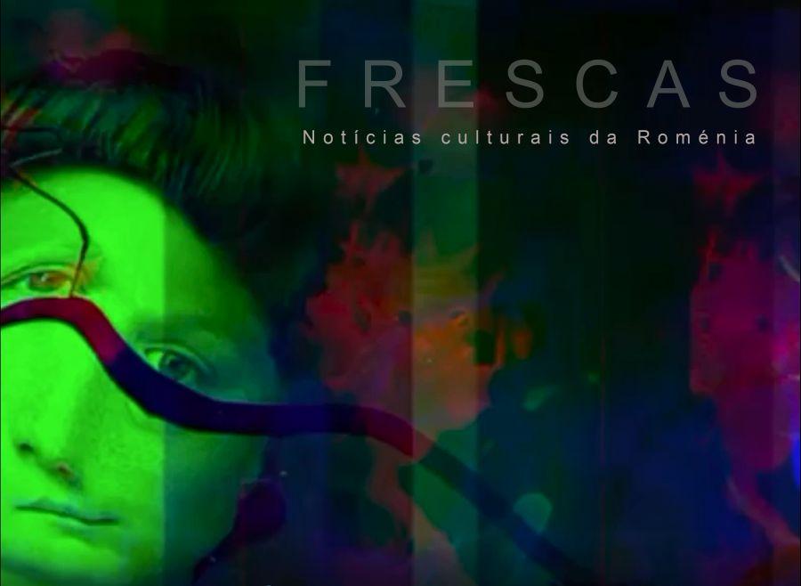 FRESCAS. Notícias culturais da Roménia