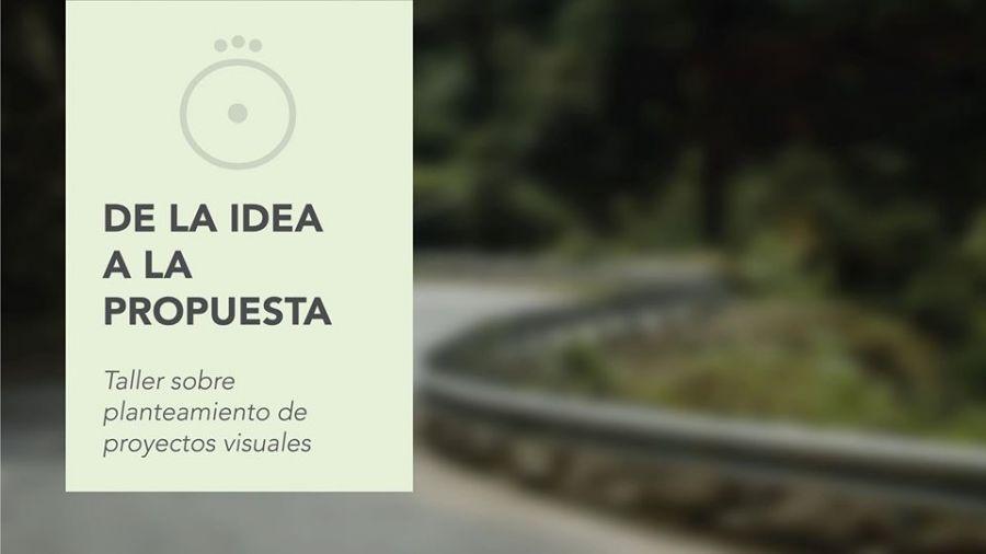 De la idea a la propuesta: taller sobre planteamiento de proyectos visuales