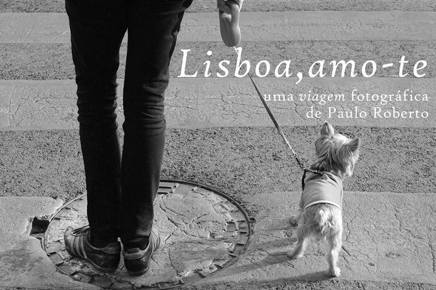 Lisboa, Amo-te - Uma Viagem Fotográfica