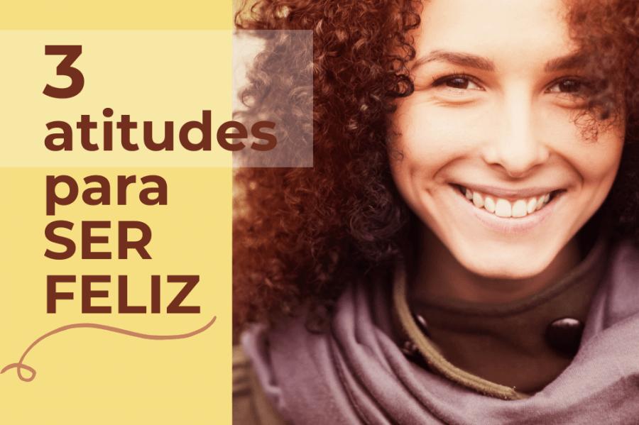 3 ATITUDES PARA SER FELIZ Curso Online Gratuito
