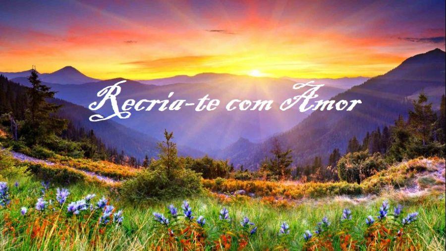 RECRIA-TE COM AMOR