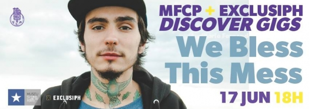 We Bless This Mess | Museu FCP - Exclusiph Discover Gigs