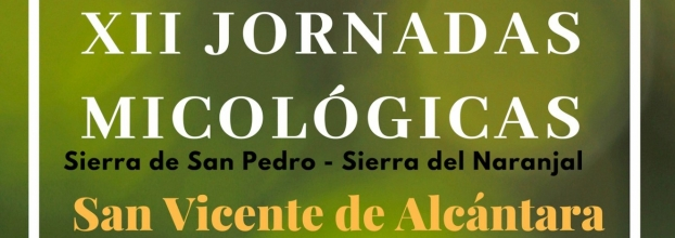 XII JORNADAS MICOLÓGICAS Sierra de San Pedro - Sierra del Naranjal