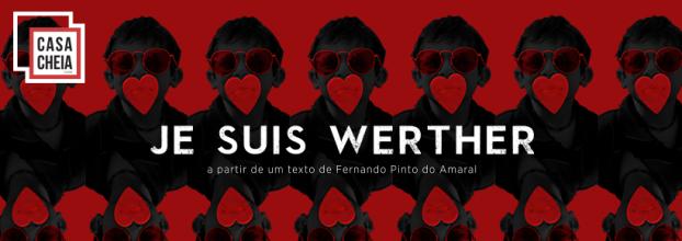 Je Suis Werther | Companhia Casa Cheia