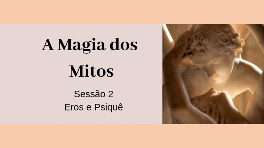 A MAGIA DOS MITOS | SESSÃO 2 - EROS E PSIQUÊ