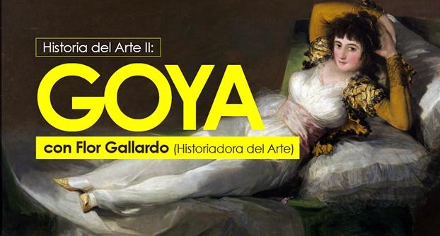 Historia del Arte II, Goya. Con Flor Gallardo