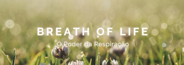 BREATH OF LIFE - O Poder da Respiração