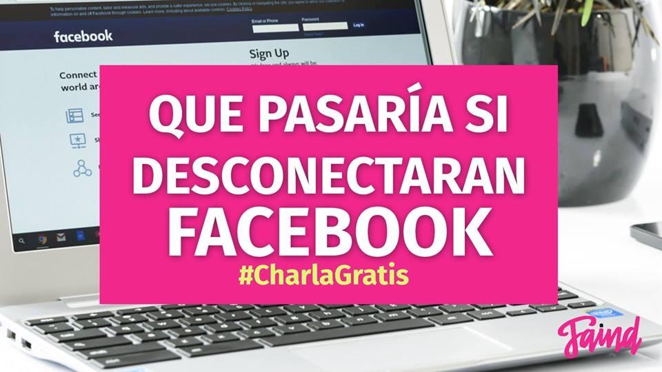 CharlaGratis: Que pasaría si desconectaran Facebook