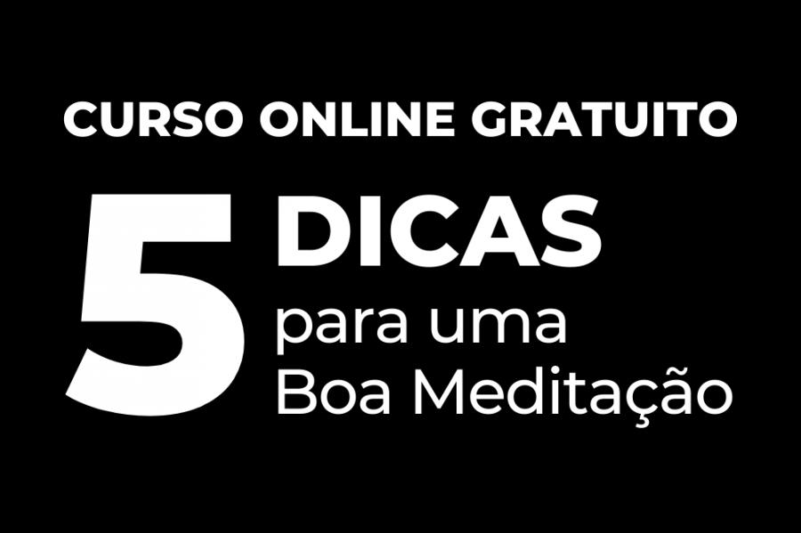 Curso online gratuito: 5 Dicas para uma Boa Meditação