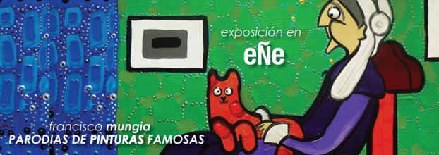 Inauguración. Parodias de Pinturas Famosas. Francisco Munguía
