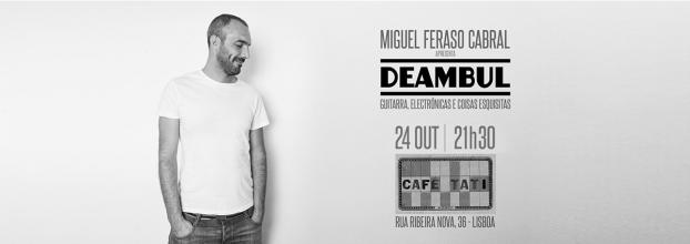 Miguel Feraso Cabral apresenta DEAMBUL