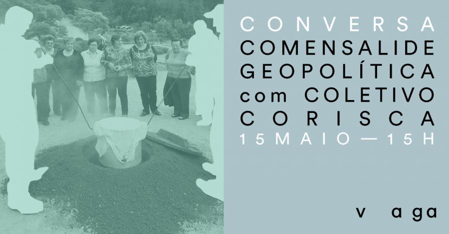 Conversa - Comensalidade Geopolítica com Coletivo Corisca