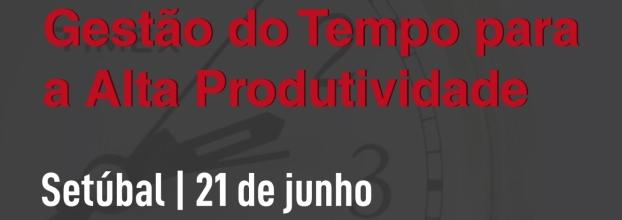 Gestão do Tempo para a Alta Produtividade | Setúbal - 21 de junho