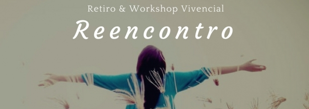 Retiro & Workshop Vivencial Reencontro