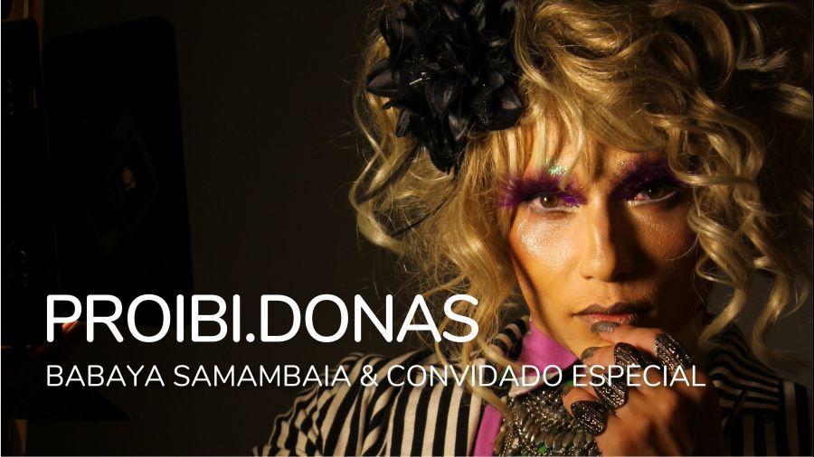 Proibi.donas - Bambaya Sambambaia e Aurora Pinho
