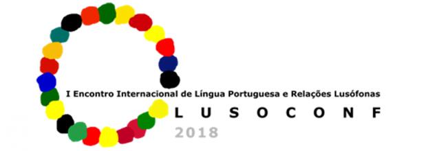 I Encontro Internacional de Língua Portuguesa e Relações Lusófonas (LUSOCONF2018)