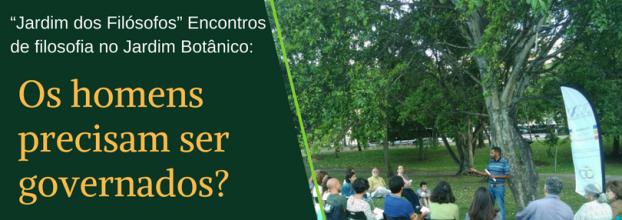 Jardim dos Filósofos - Os homens precisam ser governados? - Encontros de Filosofia no Jardim Botânico