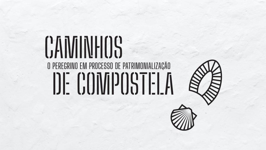 Seminário/Webinar Internacional - Caminhos de Compostela: o peregrino em processo de patrimonialização