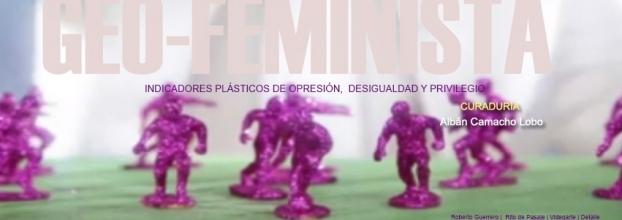 Geo-Feminista. Indicadores plásticos de opresión, desigualdad y privilegio