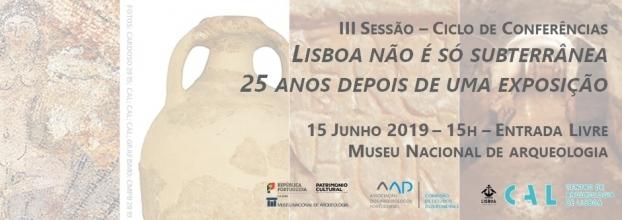 III Sessão Ciclo de Conferências 'Lisboa não é só subterrânea - 25 anos depois de uma exposição'