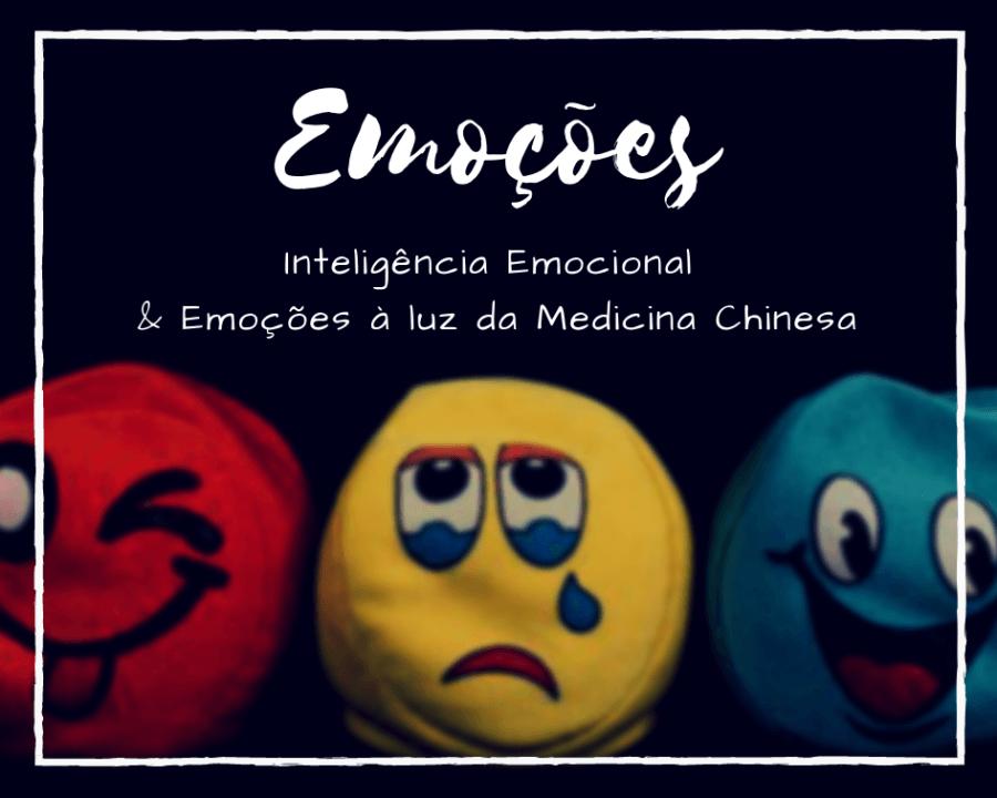 Emoções - Inteligência Emocional & Emoções à luz da Medicina Chinesa