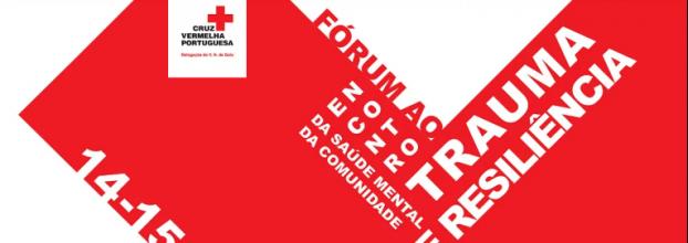 Fórum Cruz Vermelha Portuguesa: Ao Encontro da Saúde Mental da Comunidade: Trauma e Resiliência