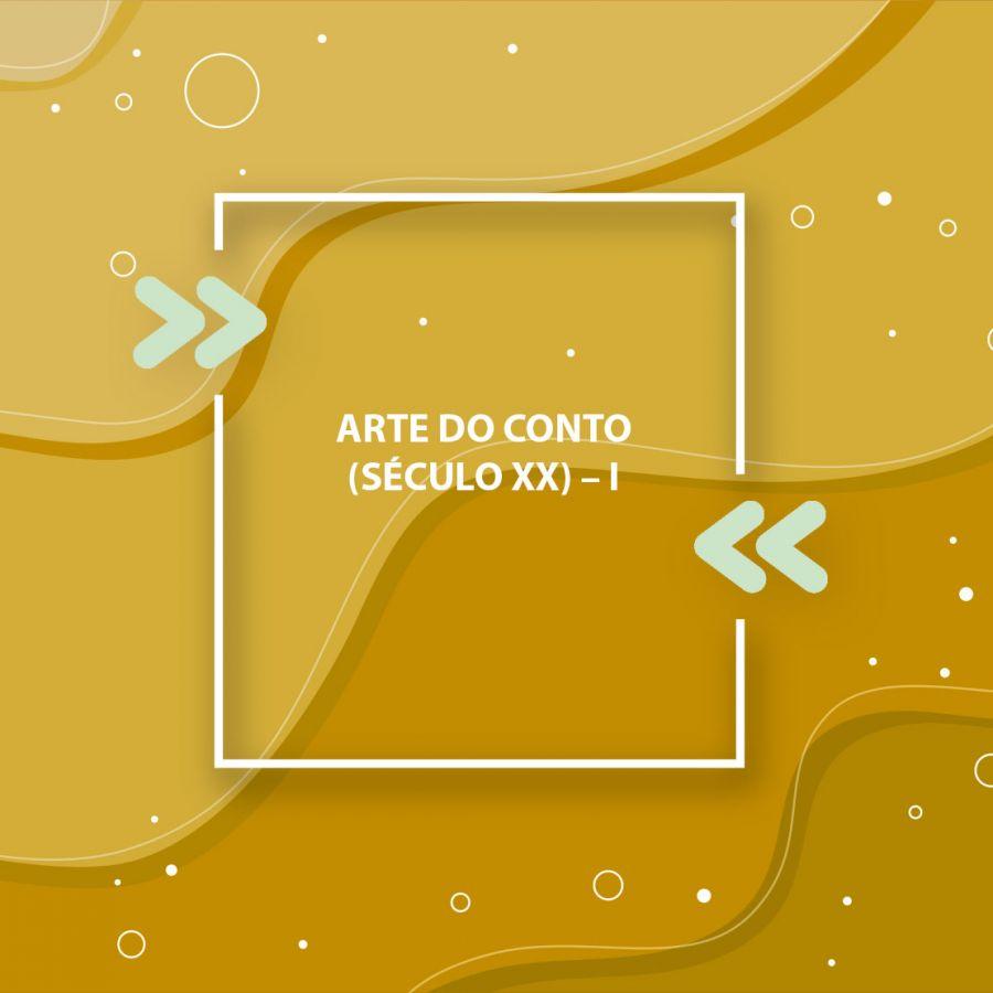 Arte do Conto (Século XX) – I