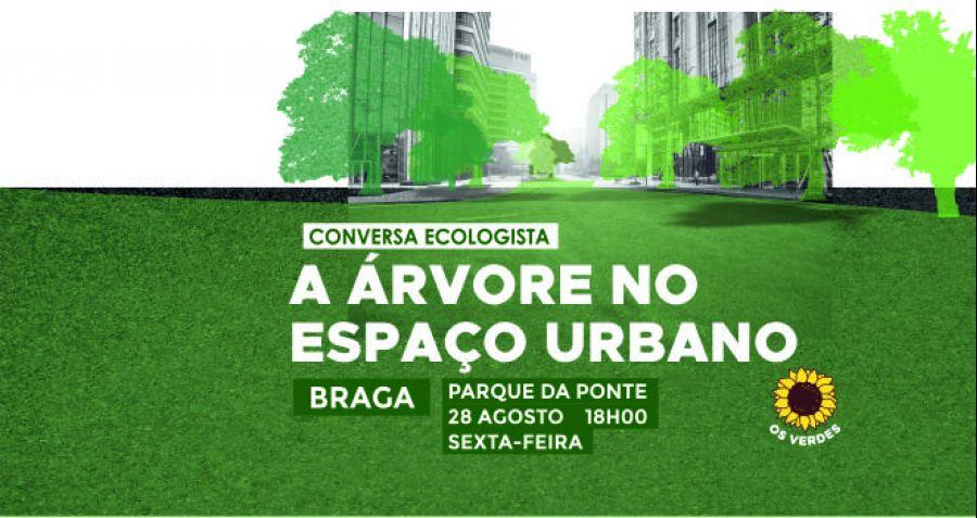 Conversa Ecologista ' A Árvore no Espaço Urbano'