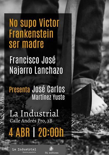 Presentación: 'No supo Víctor Frankenstein ser madre', Francisco José Najarro | La Industrial