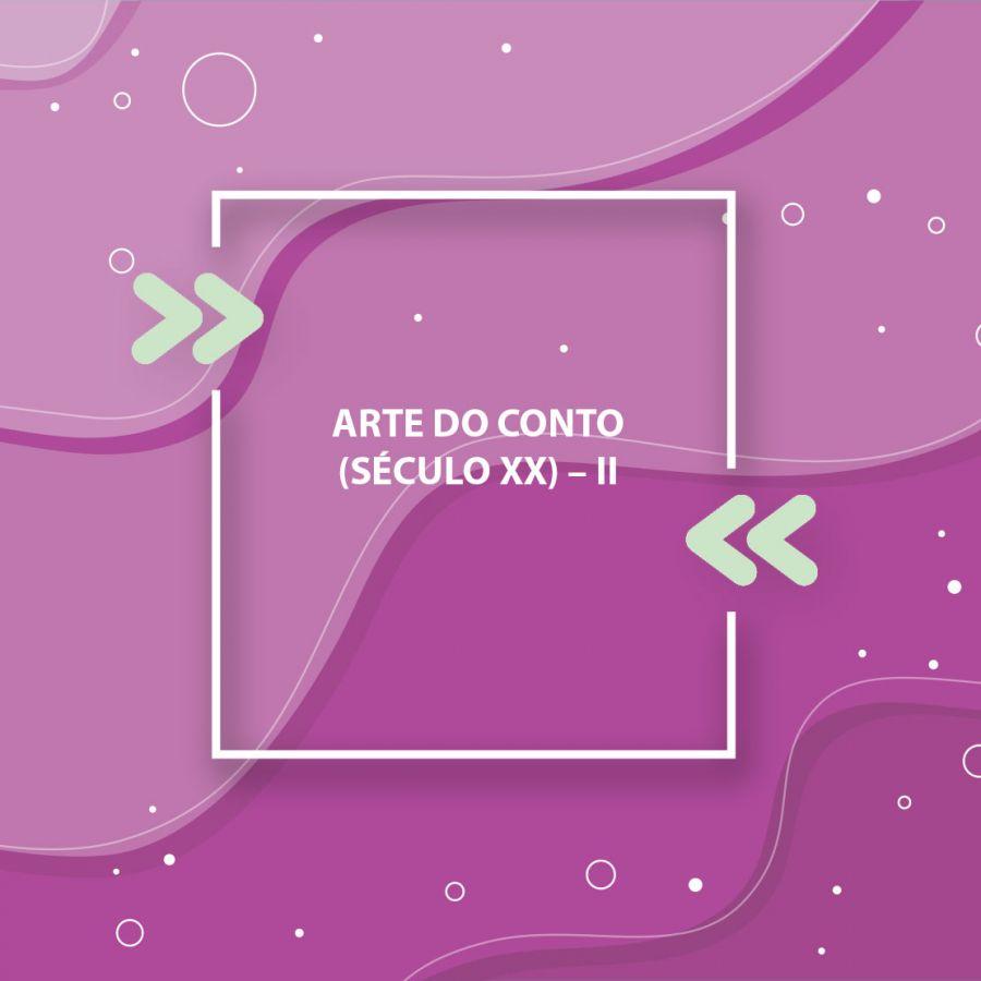Arte do Conto (Século XX) – II