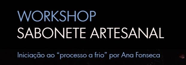 WORKSHOP Sabonete Artesanal Iniciação ao 'processo a frio' por Ana Fonseca