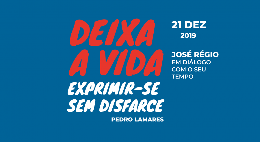'Deixa a vida exprimir-se sem disfarce - José Régio em diálogo com o seu tempo', por Pedro Lamares