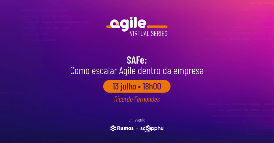Agile Virtual Series - SAFe: Como Escalar Agile Dentro da Empresa