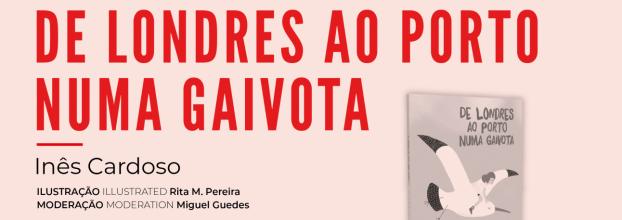 Apresentação do livro 'De Londres ao Porto numa Gaivota', de Inês Cardoso