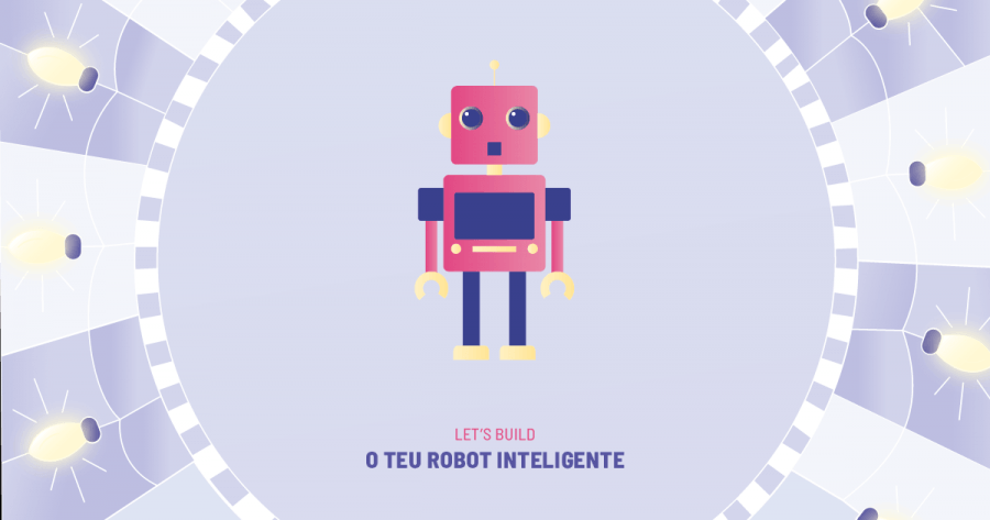 JUNIOR BOOTCAMP - Let's Build: O Teu Robot Inteligente
