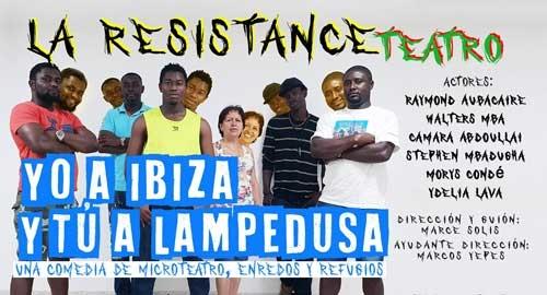 Yo A IBIZA Y TÚ A Lampedusa. La Resistance teatro