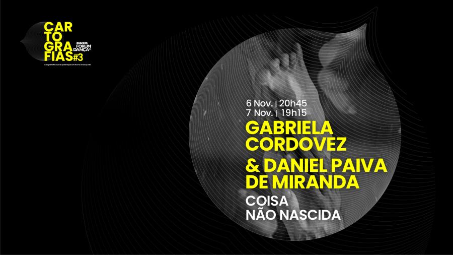 Cartografias #3   Gabriela Cordovez & Daniel Paiva de Miranda, Coisa não nascida