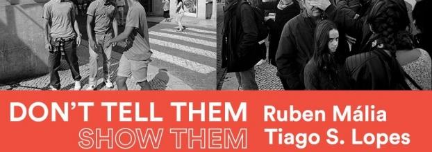 Exposição Fotografia - 'Don't Tell Them, Show Them' - Ruben Mália e Tiago Lopes