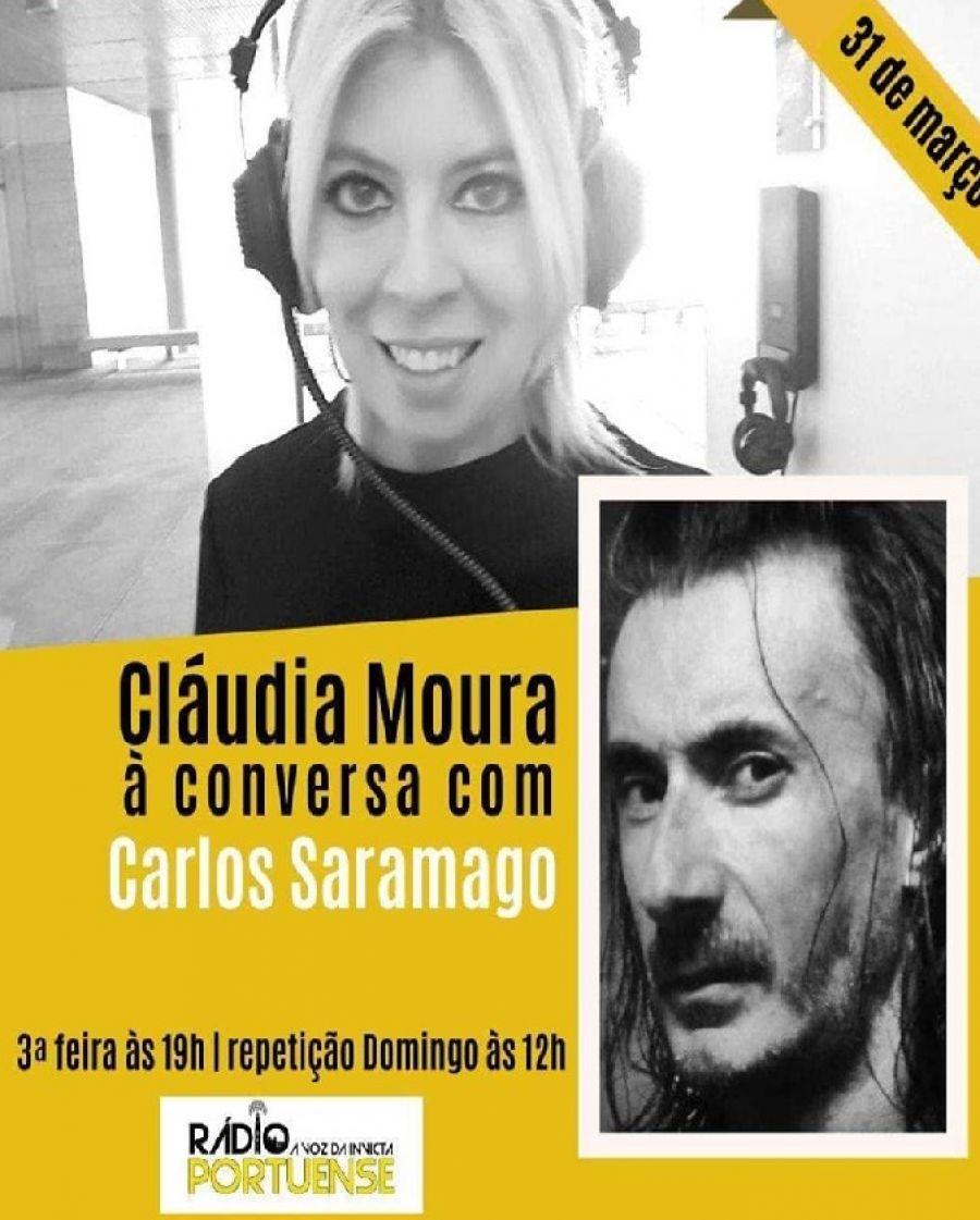 Cláudia Moura à conversa com... Carlos Saramago  Ao vivo no palco da Rádio Portuense ,31 de Março (terça feira) às 19:00h