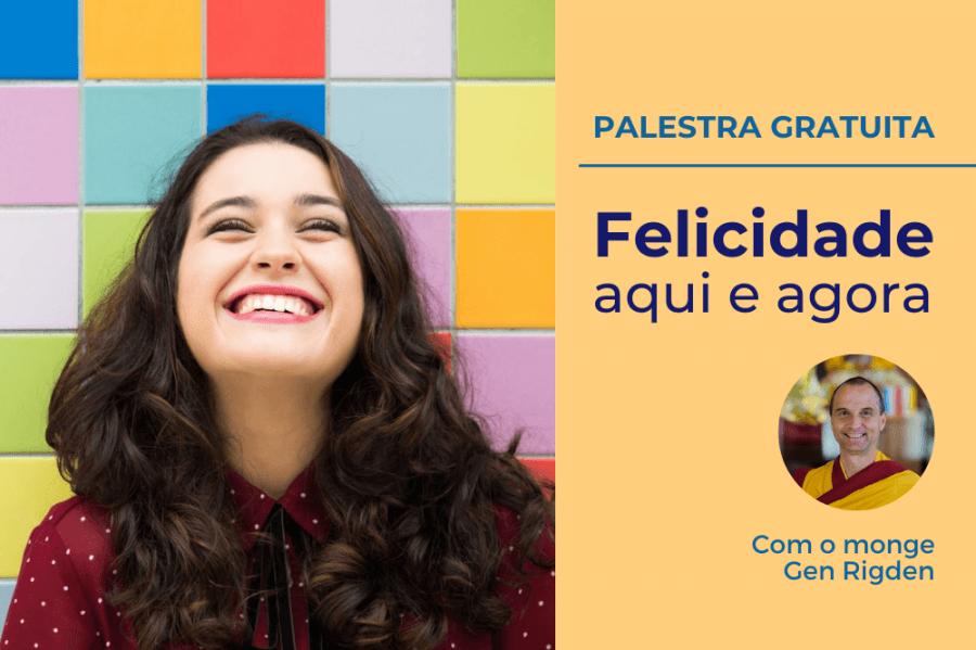 Palestra on-line gratuita: FELICIDADE AQUI E AGORA